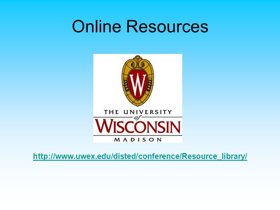 Online Resources http://www.uwex.edu/disted/conference/Resource_library/