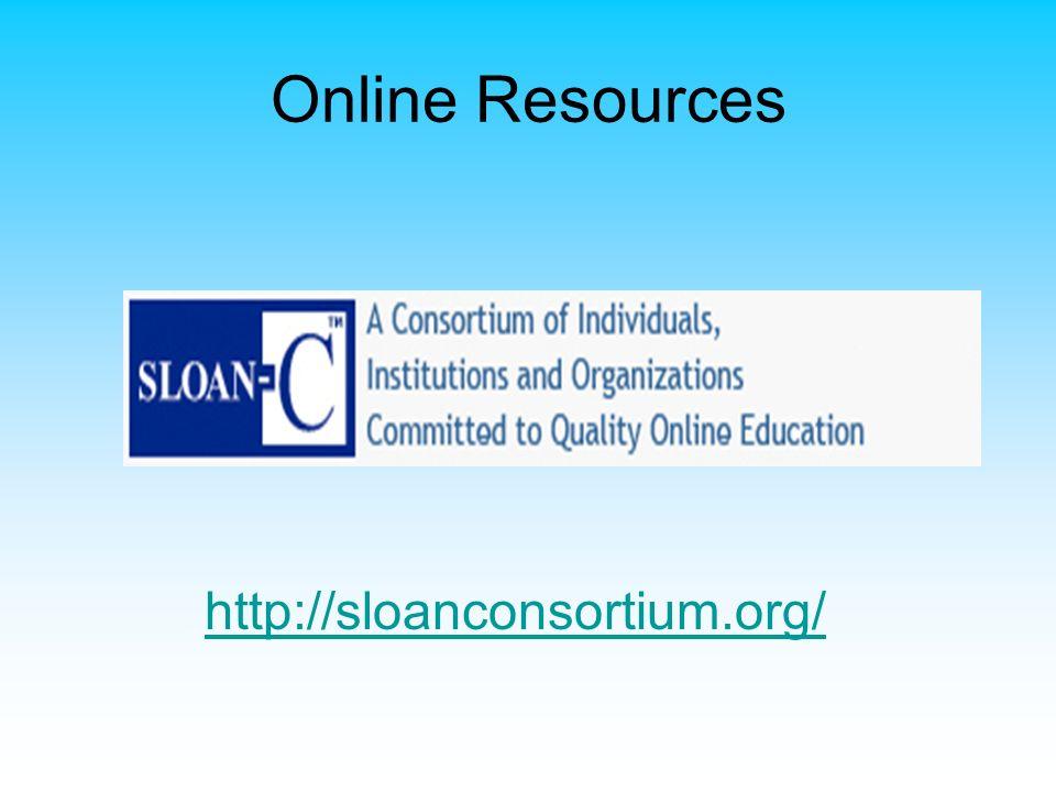 Online Resources http://sloanconsortium.org/