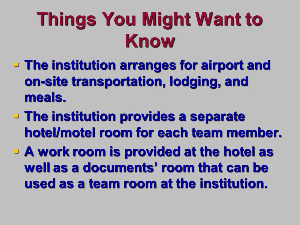 Things You Might Want to Know The institution arranges for airport and on-site transportation, lodging, and meals.