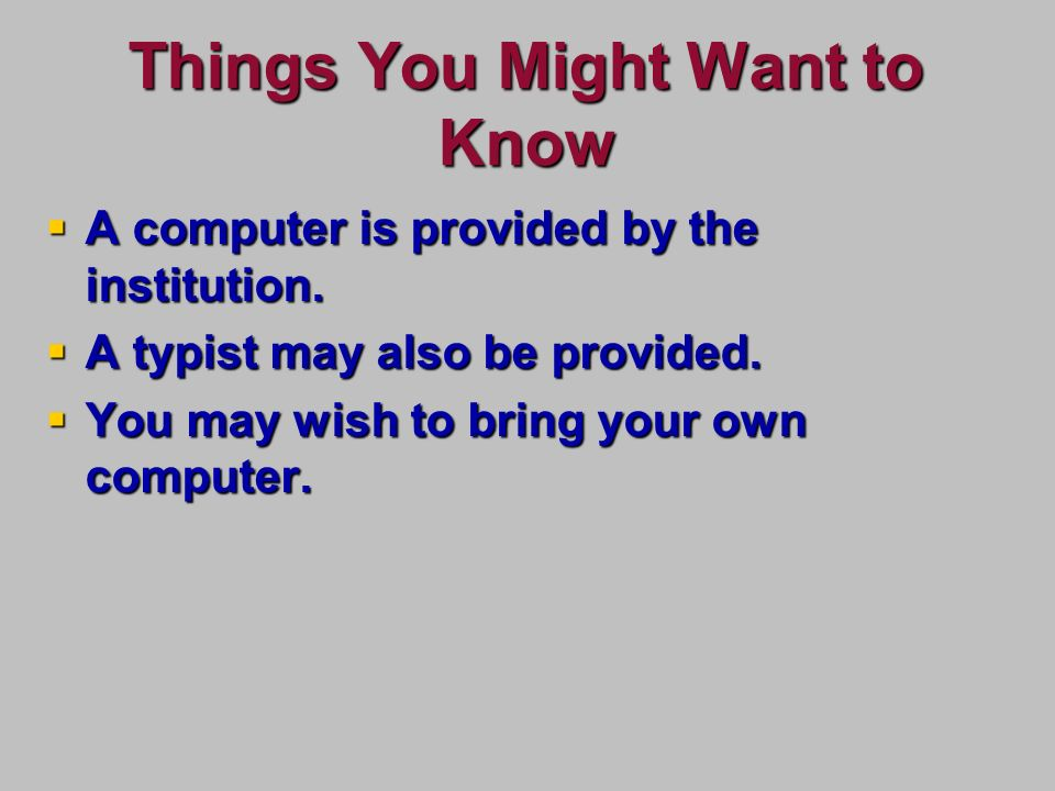Things You Might Want to Know A computer is provided by the institution.