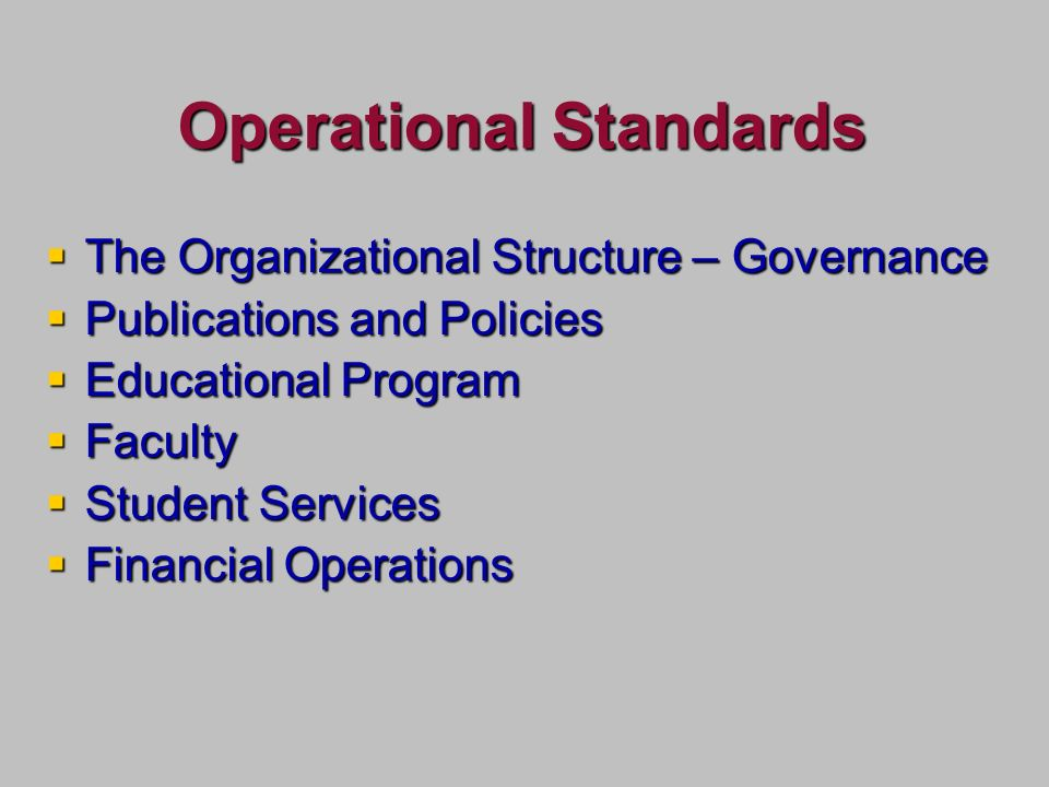 Operational Standards The Organizational Structure – Governance The Organizational Structure – Governance Publications and Policies Publications and Policies Educational Program Educational Program Faculty Faculty Student Services Student Services Financial Operations Financial Operations