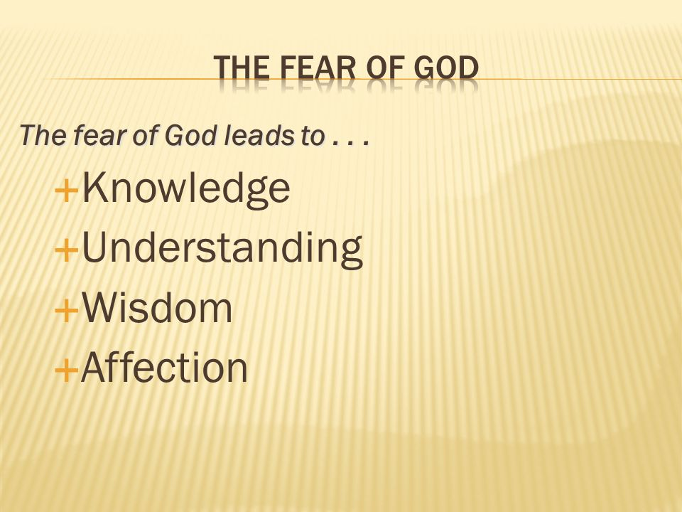 The fear of God leads to... Knowledge Understanding Wisdom Affection