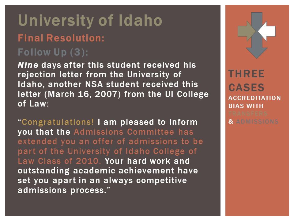 University of Idaho Final Resolution: Follow Up (3): Nine days after this student received his rejection letter from the University of Idaho, another NSA student received this letter (March 16, 2007) from the UI College of Law: Congratulations.