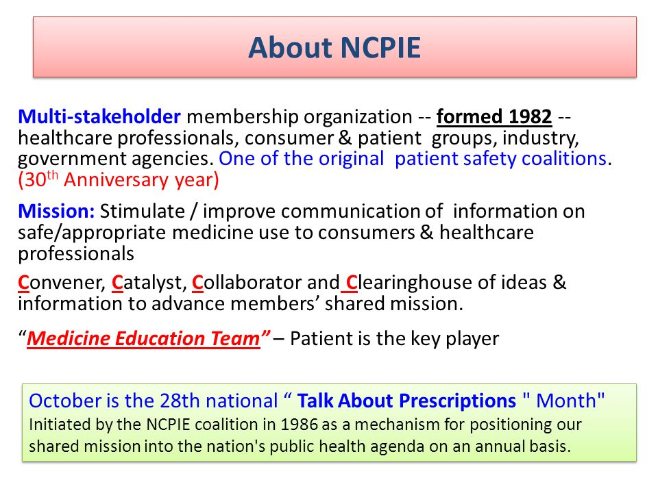 About NCPIE Multi-stakeholder membership organization -- formed healthcare professionals, consumer & patient groups, industry, government agencies.