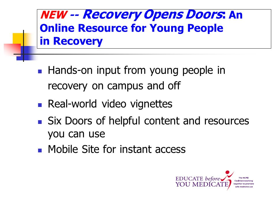 NEW -- Recovery Opens Doors: An Online Resource for Young People in Recovery Hands-on input from young people in recovery on campus and off Real-world