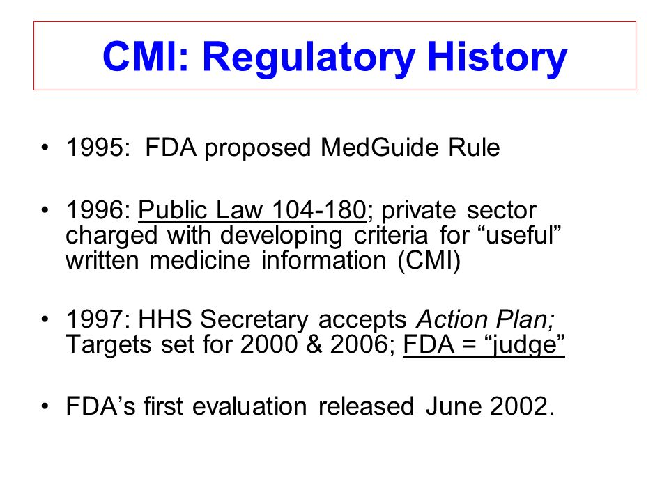CMI Initiative is Caught in a Tornado - 2004: Antidepressant & NSAID safety issues unleash firestorm of criticism (congress, media, & public) on FDA - 2005: Class MedGuide for Antidepressants - 2005: MedGuide for Elidel & several others - 2005: Class MedGuide for Rx NSAIDs -2005: FDA releases Drug Safety Initiative plan; intent for more MedGuides