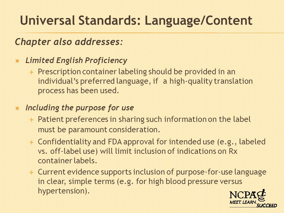 Universal Standards: Language/Content Chapter also addresses: Limited English Proficiency Prescription container labeling should be provided in an ind