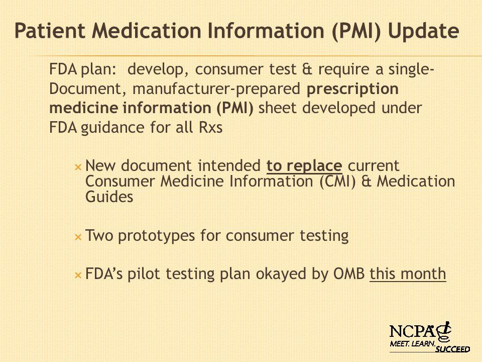 Patient Medication Information (PMI) Update FDA plan: develop, consumer test & require a single- Document, manufacturer-prepared prescription medicine
