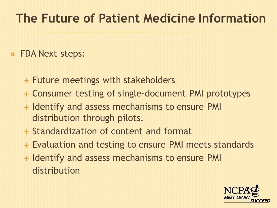 FDA Next steps: Future meetings with stakeholders Consumer testing of single-document PMI prototypes Identify and assess mechanisms to ensure PMI dist