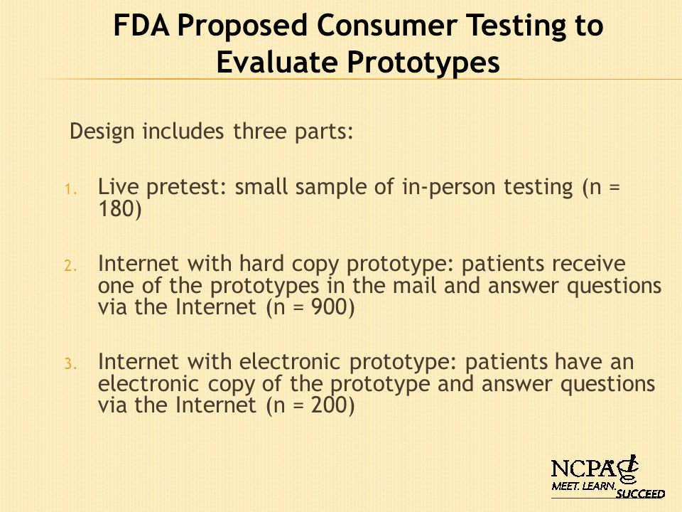 FDA Proposed Consumer Testing to Evaluate Prototypes Design includes three parts: 1. Live pretest: small sample of in-person testing (n = 180) 2. Inte