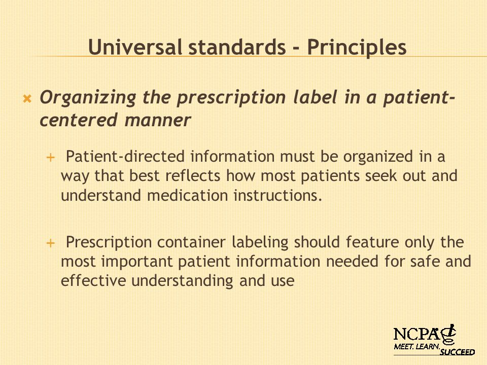 Universal standards - Principles Organizing the prescription label in a patient- centered manner Patient-directed information must be organized in a w