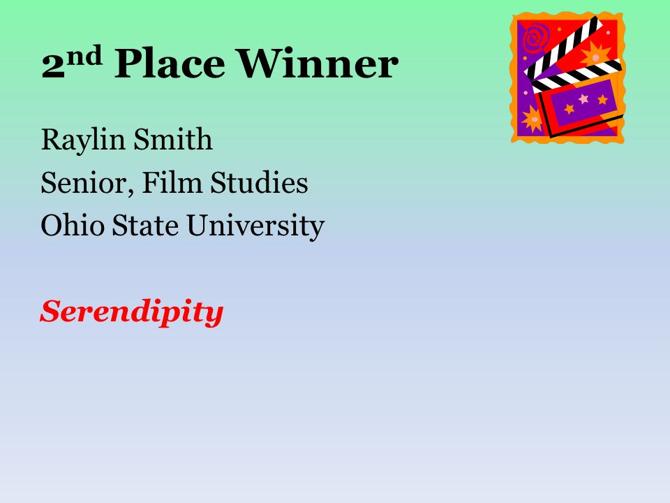 2 nd Place Winner Raylin Smith Senior, Film Studies Ohio State University Serendipity