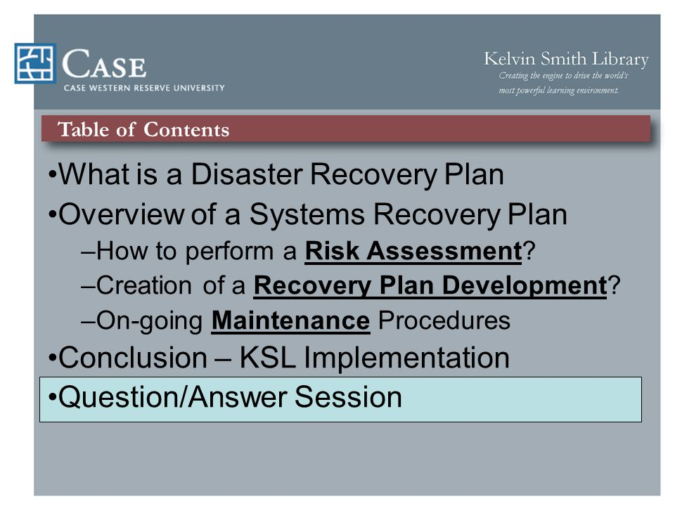 Table of Contents What is a Disaster Recovery Plan Overview of a Systems Recovery Plan –How to perform a Risk Assessment.