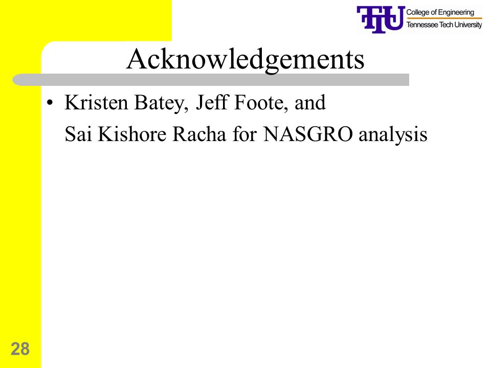 28 Acknowledgements Kristen Batey, Jeff Foote, and Sai Kishore Racha for NASGRO analysis