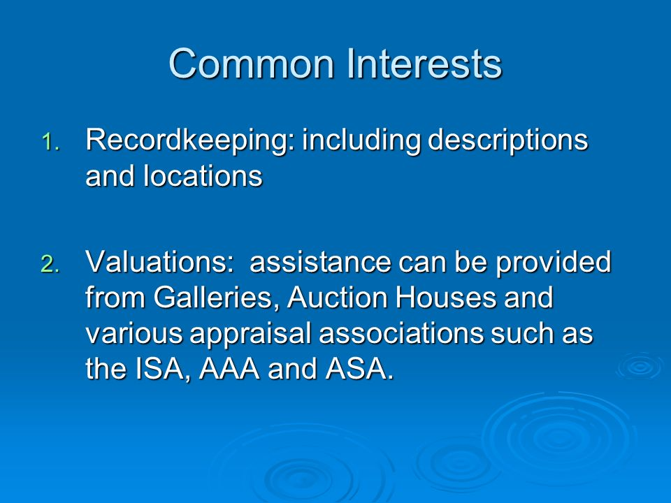 Common Interests 1. Recordkeeping: including descriptions and locations 2. Valuations: assistance can be provided from Galleries, Auction Houses and v