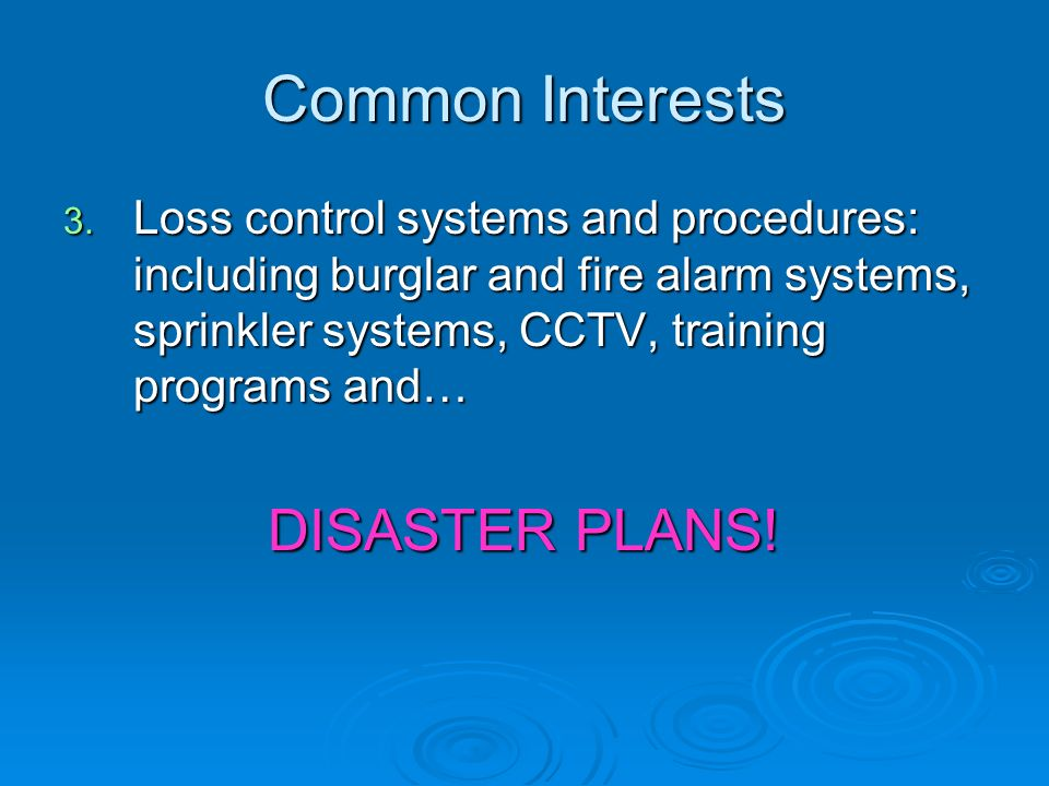 Common Interests 3. Loss control systems and procedures: including burglar and fire alarm systems, sprinkler systems, CCTV, training programs and… DIS