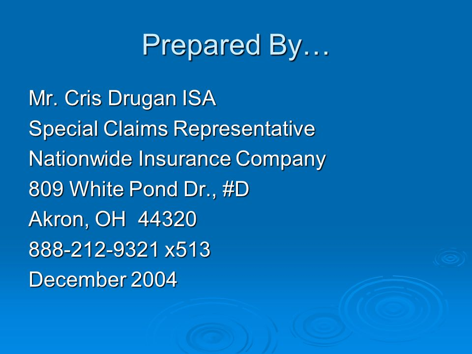 Prepared By… Mr. Cris Drugan ISA Special Claims Representative Nationwide Insurance Company 809 White Pond Dr., #D Akron, OH 44320 888-212-9321 x513 D