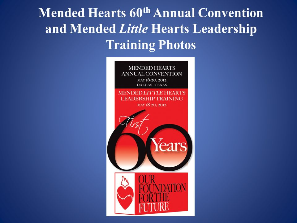 Mended Hearts 60 th Annual Convention and Mended Little Hearts Leadership Training Photos