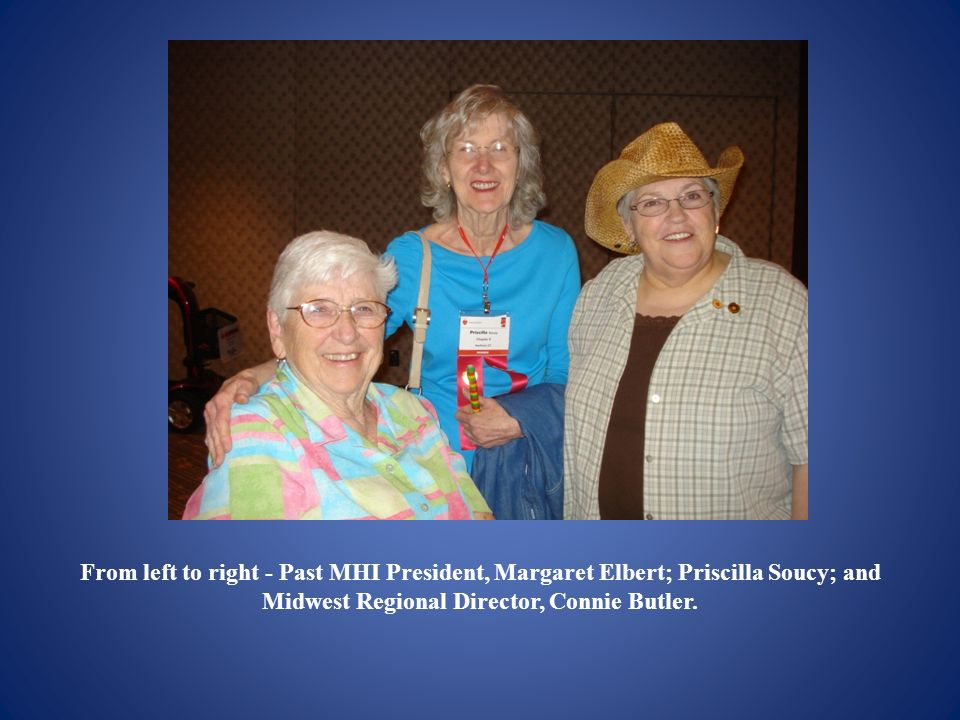 From left to right - Past MHI President, Margaret Elbert; Priscilla Soucy; and Midwest Regional Director, Connie Butler.