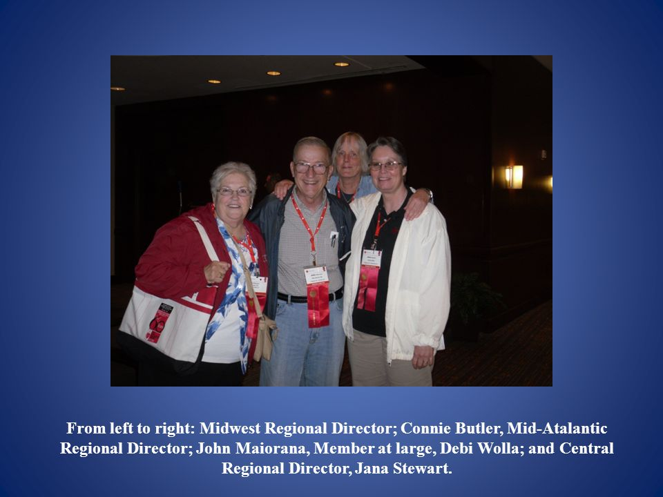 From left to right: Midwest Regional Director; Connie Butler, Mid-Atalantic Regional Director; John Maiorana, Member at large, Debi Wolla; and Central