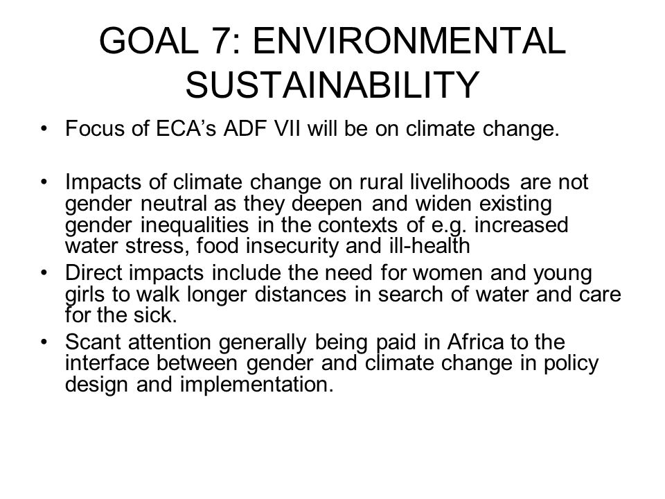 GOAL 7: ENVIRONMENTAL SUSTAINABILITY Focus of ECAs ADF VII will be on climate change.
