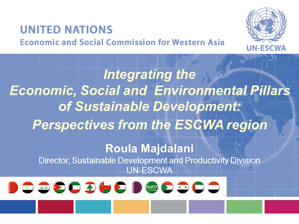 The Arab Spring Uprisings across the region demand Freedom, Dignity and Social Justice for Inclusive and Sustainable Development 2 Integration of the Economic, Social and Environmental Pillars of Sustainable Development needs Governance to provide a solid foundation Integration of the Economic, Social and Environmental Pillars of Sustainable Development needs Governance to provide a solid foundation