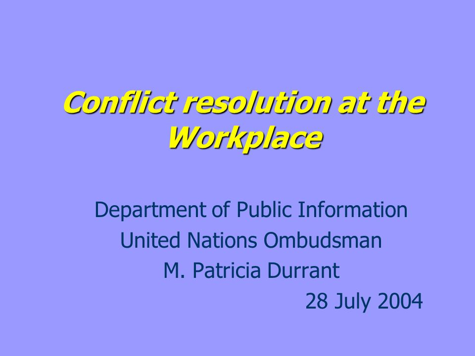 Conflict resolution at the Workplace Department of Public Information United Nations Ombudsman M.