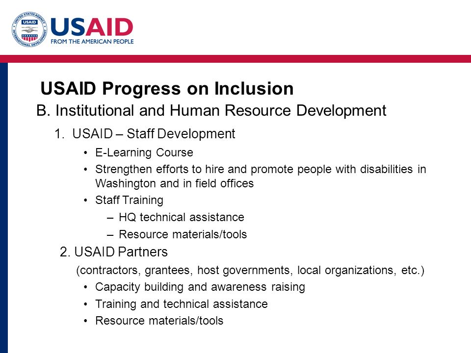 USAID Progress on Inclusion B. Institutional and Human Resource Development 1. USAID – Staff Development E-Learning Course Strengthen efforts to hire