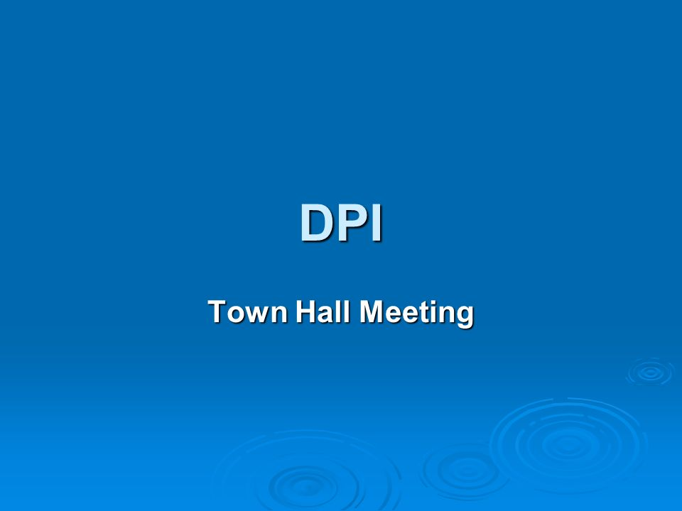 DPI Town Hall Meeting