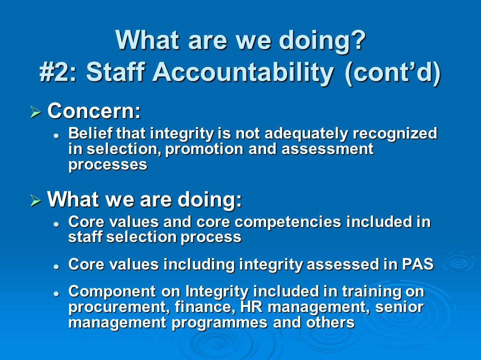What are we doing? #2: Staff Accountability (contd) Concern: Concern: Belief that integrity is not adequately recognized in selection, promotion and a