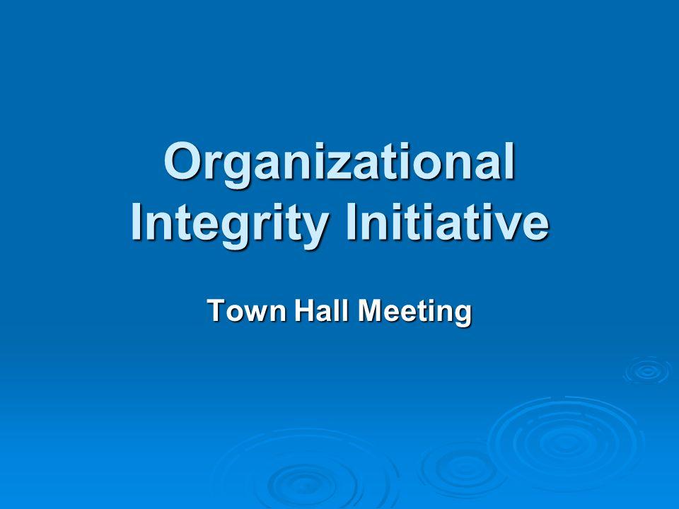 Organizational Integrity Initiative Town Hall Meeting