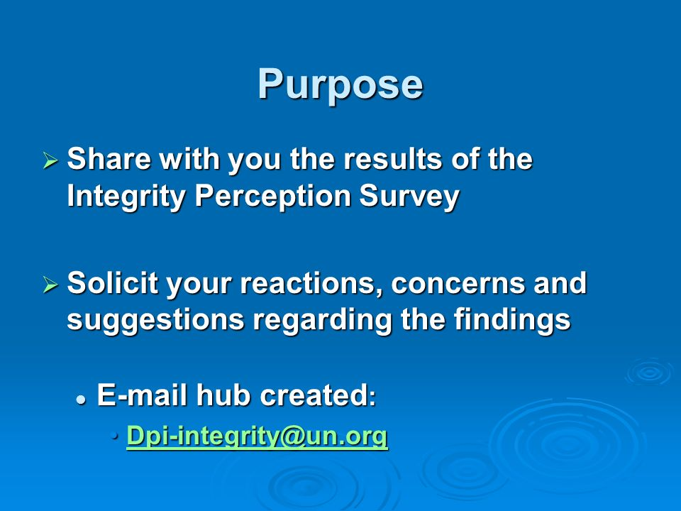Purpose Share with you the results of the Integrity Perception Survey Share with you the results of the Integrity Perception Survey Solicit your react