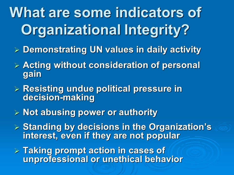What are some indicators of Organizational Integrity? Demonstrating UN values in daily activity Demonstrating UN values in daily activity Acting witho