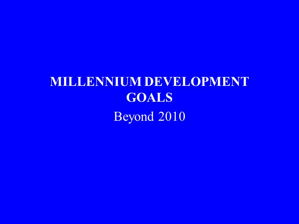 MILLENNIUM DEVELOPMENT GOALS Beyond 2010