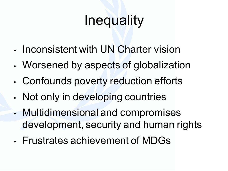 We cannot advance the development agenda without addressing the challenges of inequality within and between countries – the widening gap between skilled and unskilled workers, the chasm between the formal and informal economies, the growing disparities in health, education and opportunities for social and political participation.