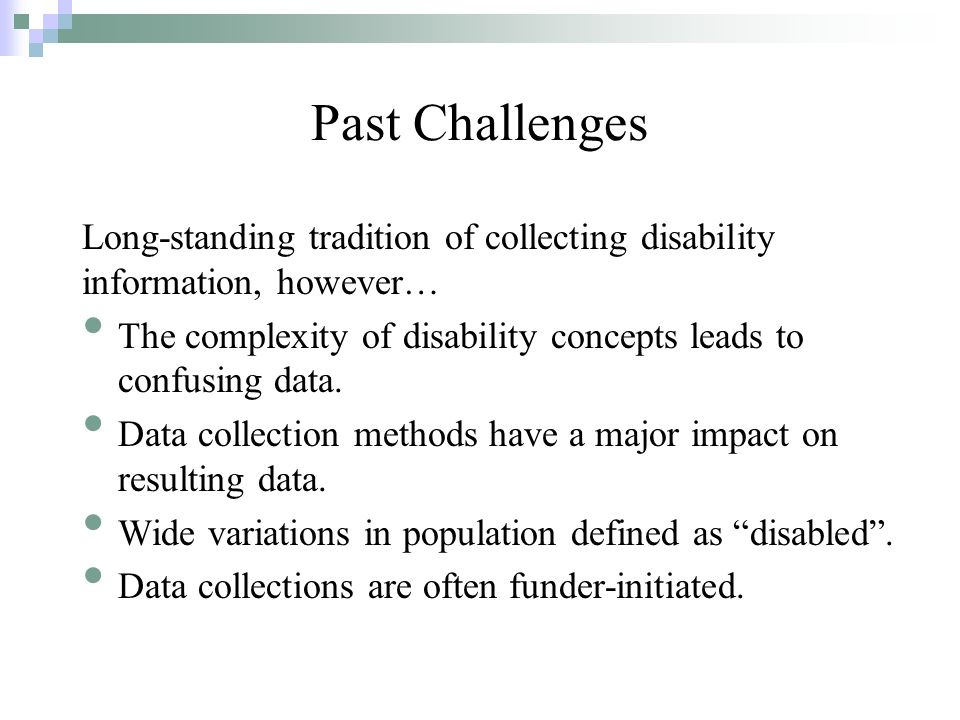 Long-standing tradition of collecting disability information, however… The complexity of disability concepts leads to confusing data.