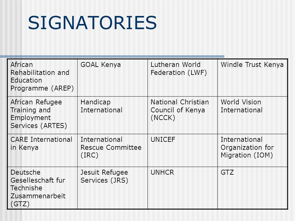 SIGNATORIES African Rehabilitation and Education Programme (AREP) GOAL KenyaLutheran World Federation (LWF) Windle Trust Kenya African Refugee Trainin