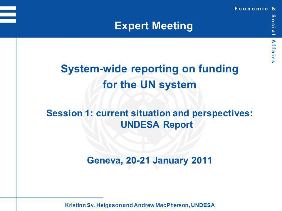 System-wide reporting on funding for the UN system Session 1: current situation and perspectives: UNDESA Report Geneva, January 2011 Expert Meeting Kristinn Sv.
