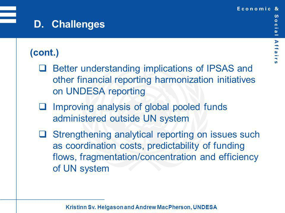 (cont.) Better understanding implications of IPSAS and other financial reporting harmonization initiatives on UNDESA reporting Improving analysis of global pooled funds administered outside UN system Strengthening analytical reporting on issues such as coordination costs, predictability of funding flows, fragmentation/concentration and efficiency of UN system D.Challenges Kristinn Sv.