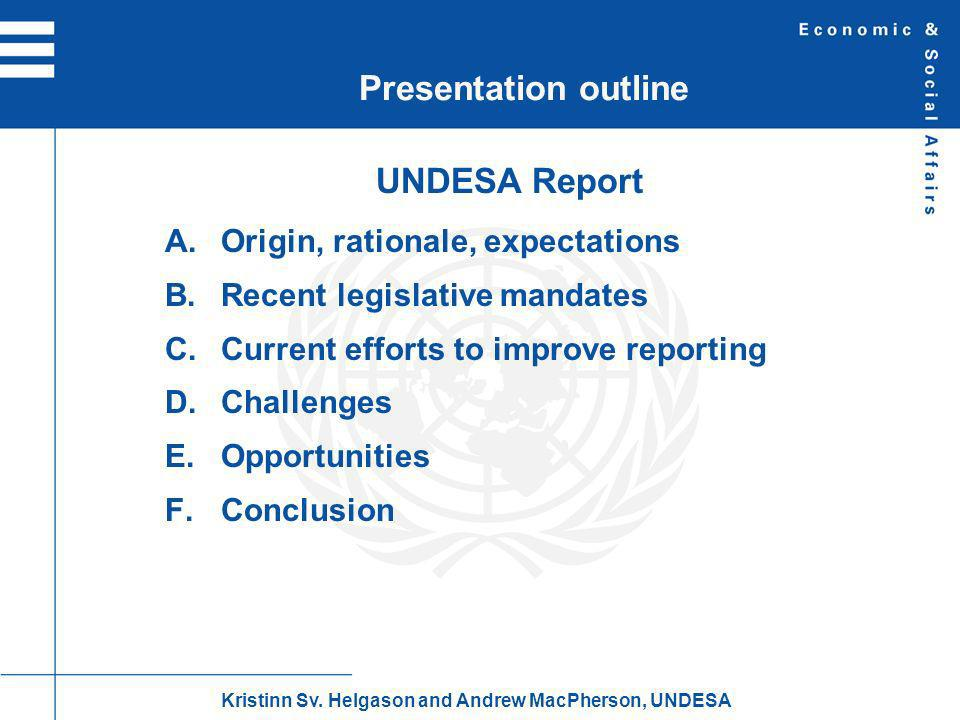 UNDESA Report A.Origin, rationale, expectations B.Recent legislative mandates C.Current efforts to improve reporting D.Challenges E.Opportunities F.Conclusion Presentation outline Kristinn Sv.