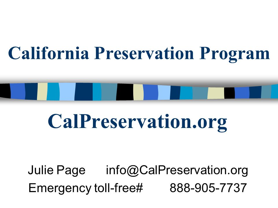 California Preservation Program CalPreservation.org Julie Page info@CalPreservation.org Emergency toll-free# 888-905-7737