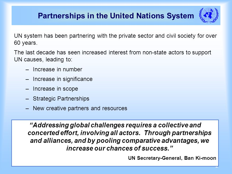 2 Partnerships in the United Nations System UN system has been partnering with the private sector and civil society for over 60 years.