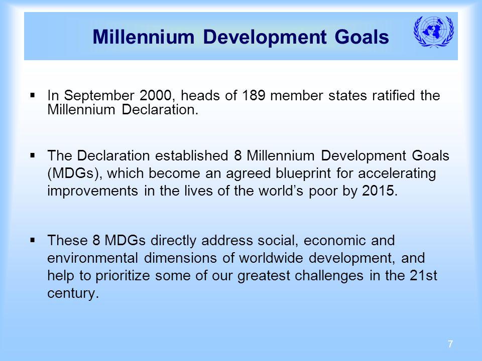 7 Millennium Development Goals In September 2000, heads of 189 member states ratified the Millennium Declaration.