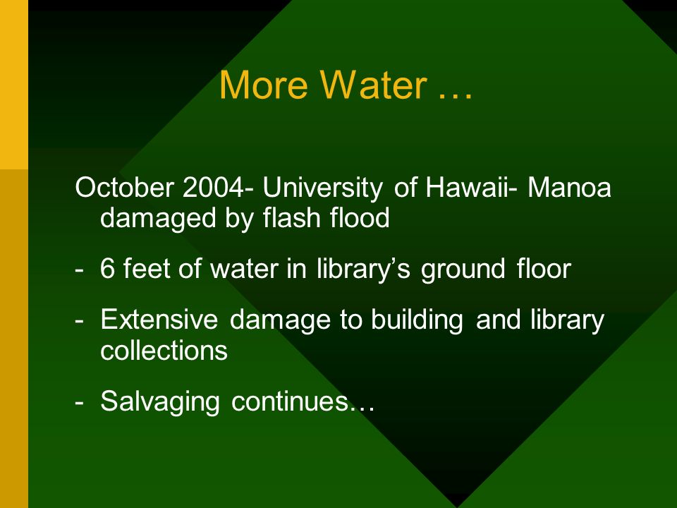More Water … October 2004- University of Hawaii- Manoa damaged by flash flood -6 feet of water in librarys ground floor -Extensive damage to building