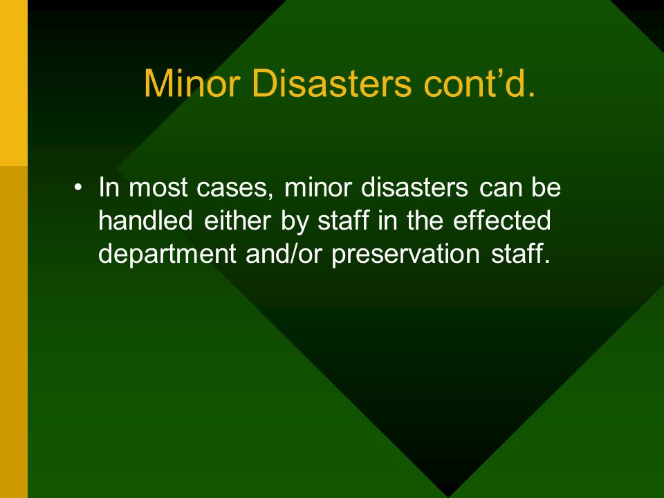 Minor Disasters contd. In most cases, minor disasters can be handled either by staff in the effected department and/or preservation staff.