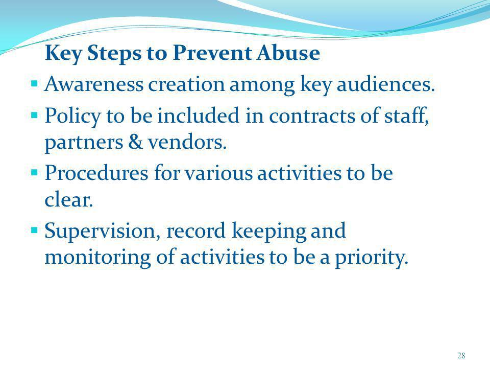 Key Steps to Prevent Abuse Awareness creation among key audiences. Policy to be included in contracts of staff, partners & vendors. Procedures for var