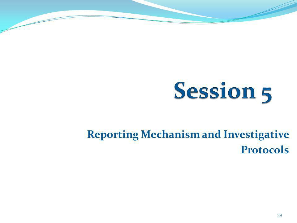 Reporting Mechanism and Investigative Protocols 29