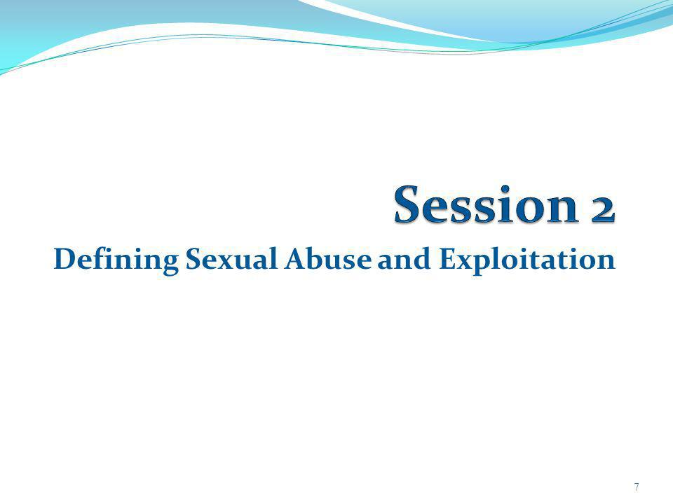 Defining Sexual Abuse and Exploitation 7