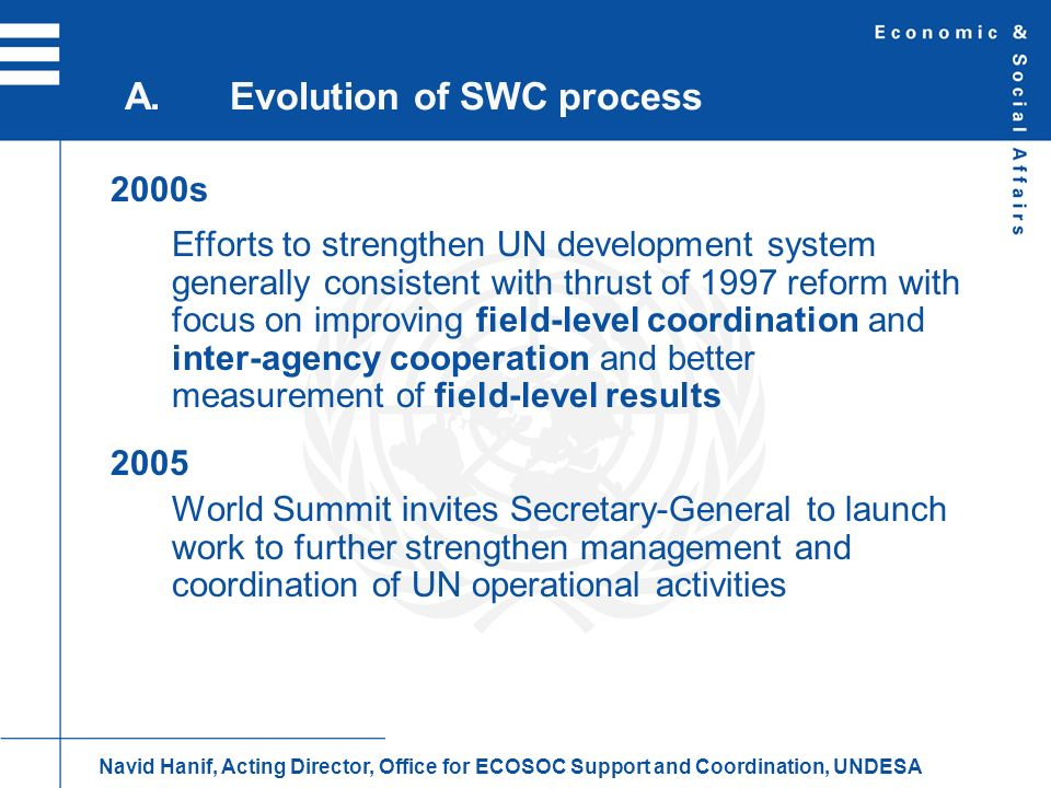 2000s Efforts to strengthen UN development system generally consistent with thrust of 1997 reform with focus on improving field-level coordination and
