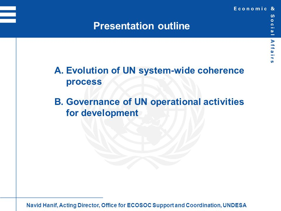 1945 When UN was established it was not envisaged that organization would become a major player in delivery of operational activities for development Many of the coherence challenges which have arisen in UN in recent decades can therefore be traced back to original design of organization A.Evolution of SWC process Navid Hanif, Acting Director, Office for ECOSOC Support and Coordination, UNDESA